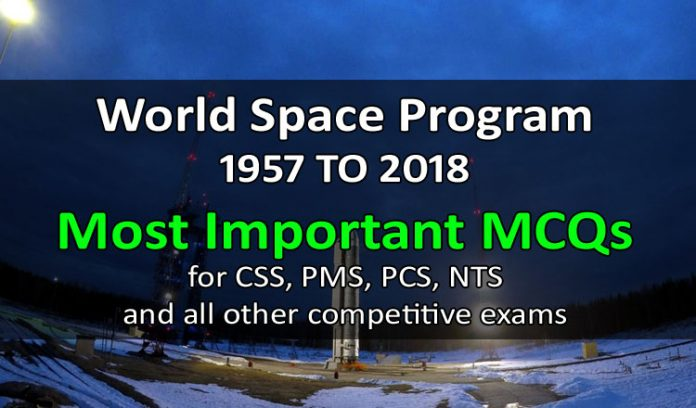 World Space Program 1957 TO 2018 Most Important MCQs for CSS PMS