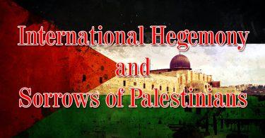 International Hegemony and Sorrows of Palestinians