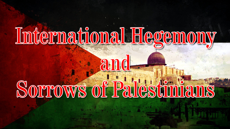 International Hegemony and Sorrows of Palestinians