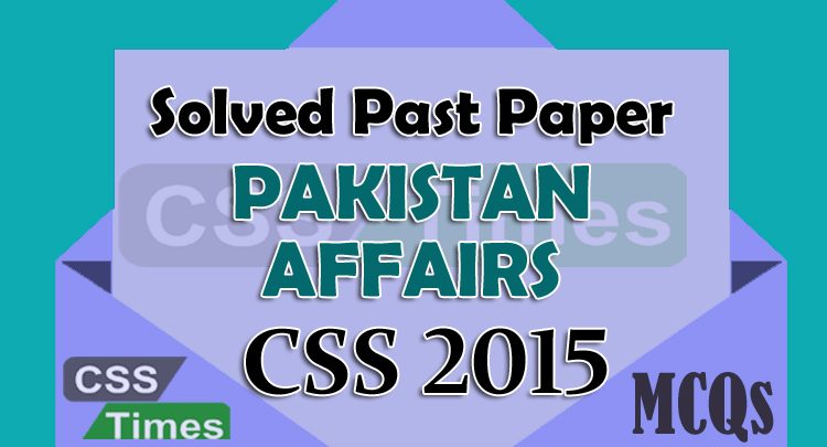 Pakistan Affairs CSS Solved Paper 2015 (MCQs)