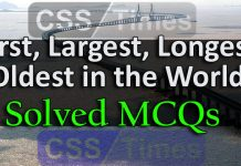 First, Largest, Longest, Oldest in the World (Solved MCQs) | CSS, PMS, PCS, NTS