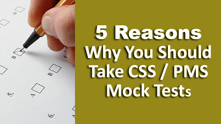 5 Reasons Why You Should Take CSS / PMS Mock Tests