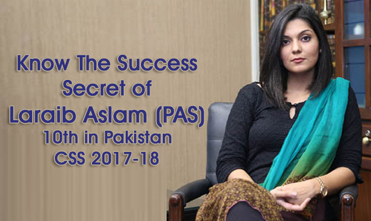 Know the Success Secret of Laraib Aslam (PAS), 10th in Pakistan, CSS 2017-18