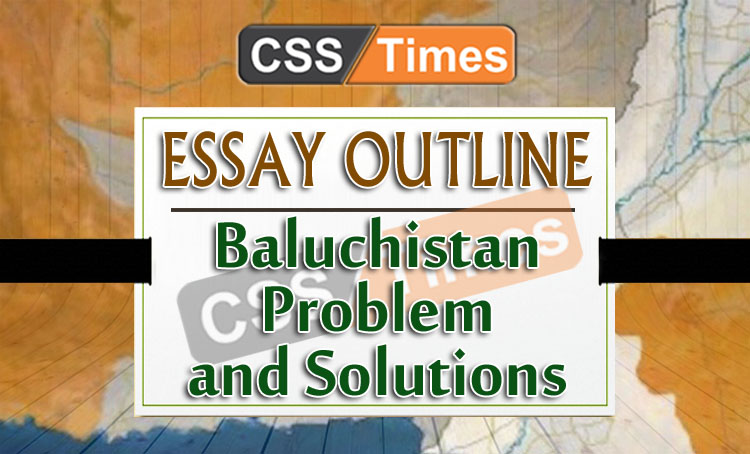 CSS Essay Outline on Baluchistan Problem and Solutions