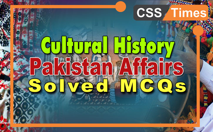 Cultural History Pakistan Affairs Solved Mcqs For Fpsc Exams