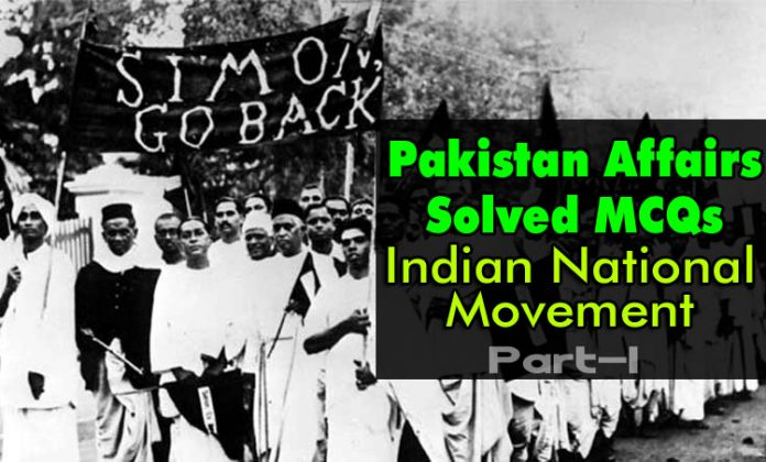 Indian National Movement Pakistan Affairs Solved MCQs For Competitive Exams Part-I copy