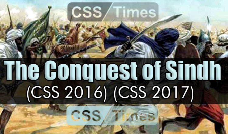 The Conquest of Sindh (CSS 2016 & CSS 2017 Paper Solved)