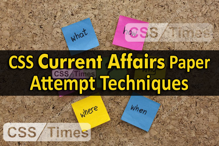 CSS Current Affairs Paper Attempt Techniques