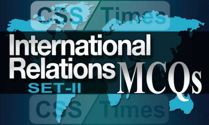 International Relations Solved MCQs with Explanation (Set-II) for CSS Exams