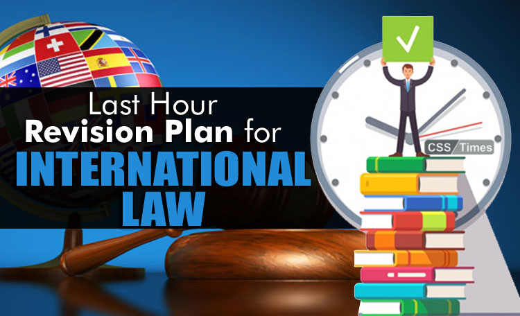Last Hour Revision Plan for International Law CSS Paper