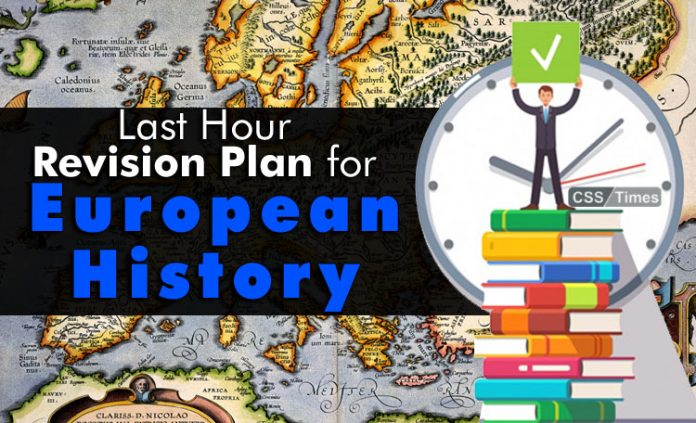 Last Hour Revision Plan for European History CSS Paper By: Malik Hassan Ali (CSS-2018 Written Qualifier)