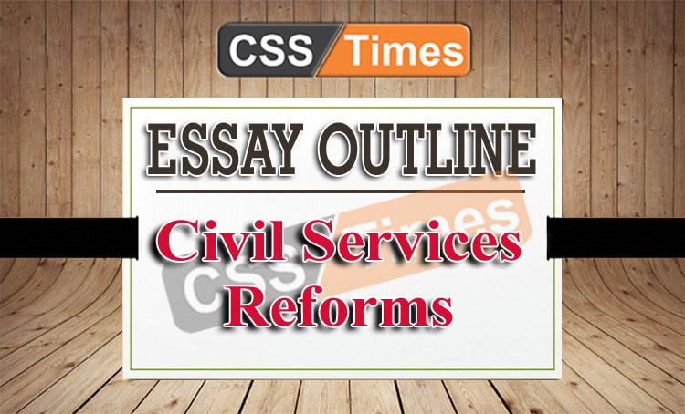 OUTLINE FOR CSS ESSAY:CIVIL SERVICES REFORMS