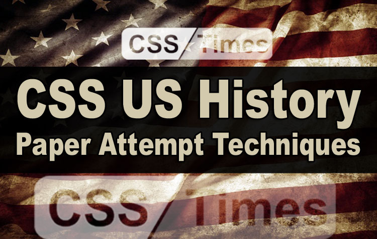 US History CSS Paper Attempt Techniques