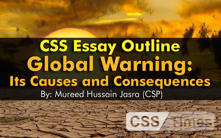 CSS Essay Outline: Global Warning: its Causes and Consequences