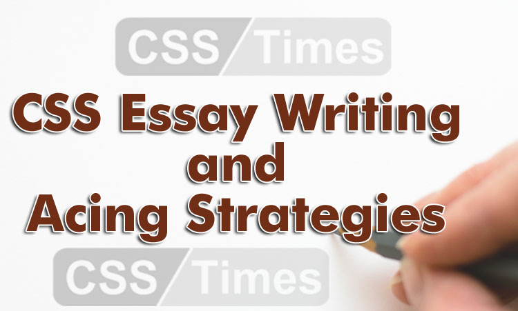 CSS Essay Writing and Acing Strategies (By Saeed Wazir)