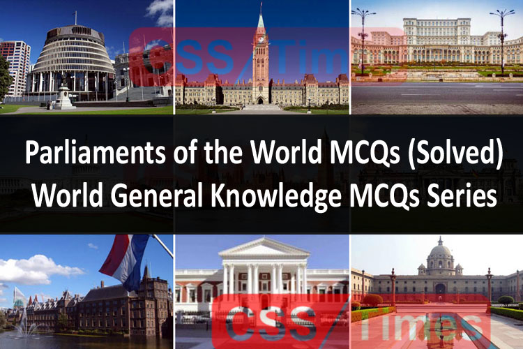 Parliaments of the World MCQs (Solved)World General Knowledge MCQs Series