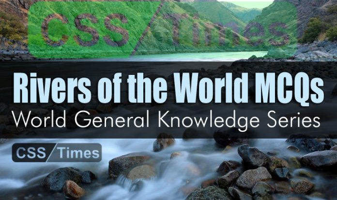 Rivers of the World MCQs | World General Knowledge Series