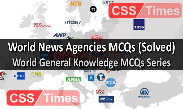 World News Agencies MCQs (Solved) World General Knowledge MCQs Series