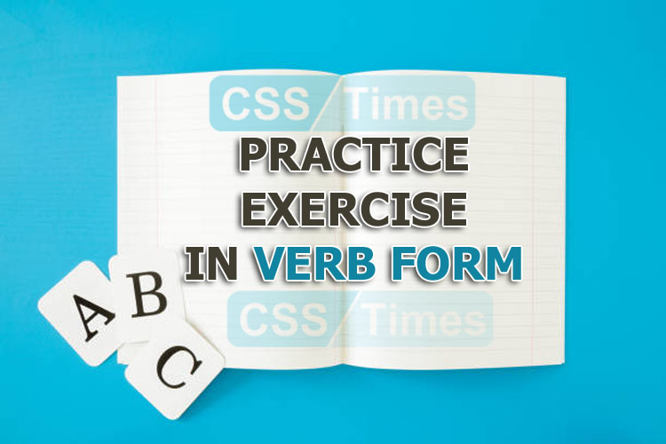 PRACTICE EXERCISE IN VERB FORM, CSS English Grammar and Composition