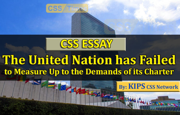 CSS Essay: The United Nation has Failed to Measure Up to the Demands of its Charter