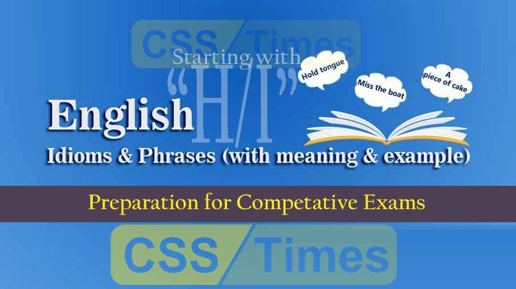 English Grammar - Idioms And Phrases Set-H-I for CSS, PMS, PCS, NTS