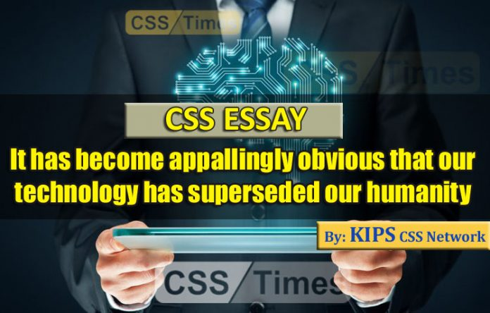 It has become appallingly obvious that our technology has superseded our humanity