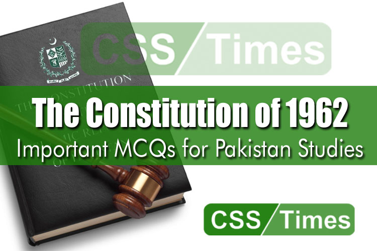 The Constitution of 1962 | Important MCQs for Pakistan Studies