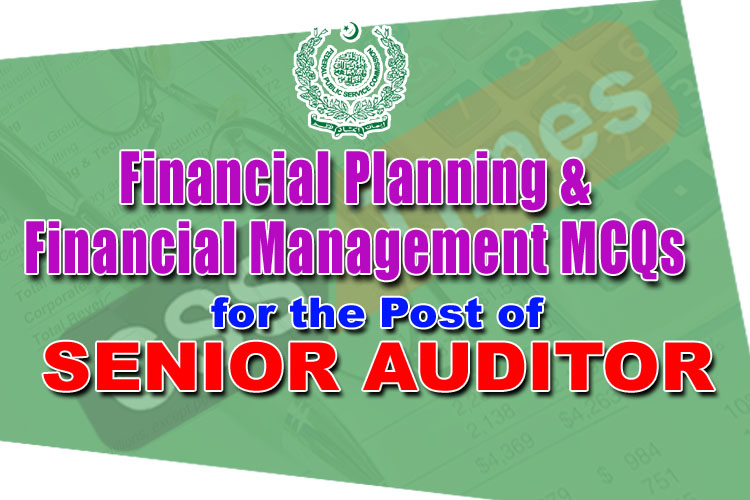FPSC Senior Auditor MCQs, Financial Planning and Financial Management MCQs