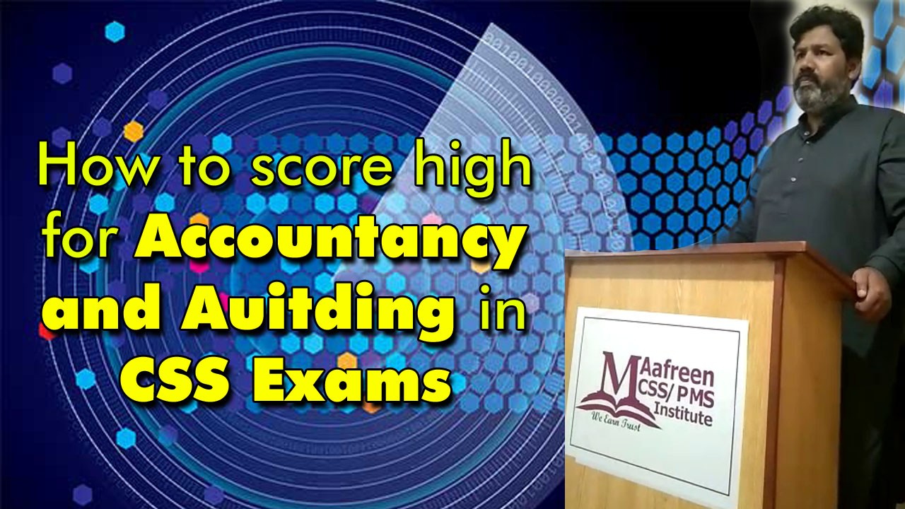 How to Score High for Accountancy and Auditing in CSS Exams (Video)