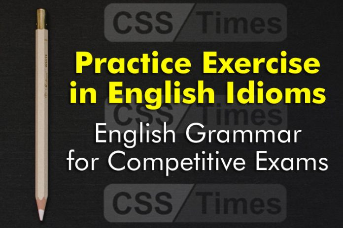 Practice Exercise in English Idioms, English Grammar for Competitive Exams