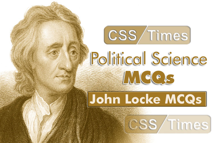 CSS Political Science MCQs, John Locke MCQs