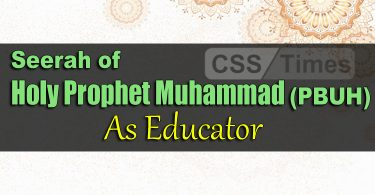 Seerah of Holy Prophet Muhammad (PBUH) As Educator | CSS Islamic Studies Notes