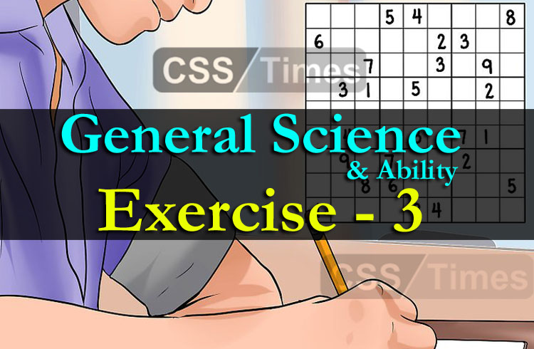 General Science & Ability Exercise - 3 | CSS Times Online Test Series