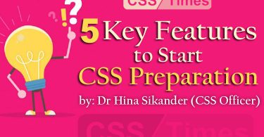 5 Key Features to Start CSS Preparation - by Dr Hina Sikander (CSS Officer)