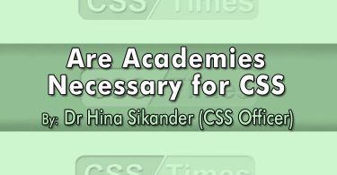 Are Academies Necessary for CSS (By: Dr Hina Sikander, CSS Officer)