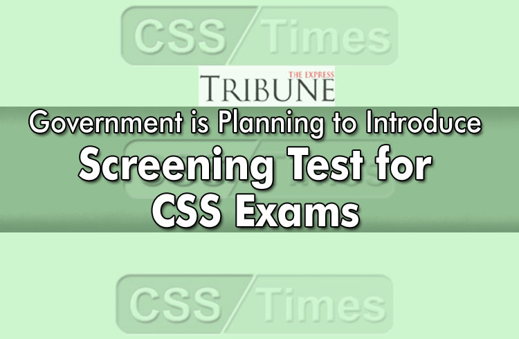 Government is Planning to Introduce Screening Test for CSS Examination