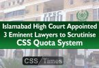 IHC Appointed 3 Eminent Lawyers to Scrutinise CSS Quota System