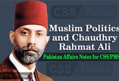 Muslim Politics and Chaudhry Rehmat Ali Pakistan Affairs Notes for CSS PMS