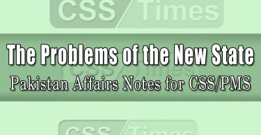 The Problems of the New State - Pakistan Affairs Notes for CSS PMS