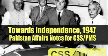 Towards Independence, 1947 | Pakistan Affairs Notes for CSS/PMS