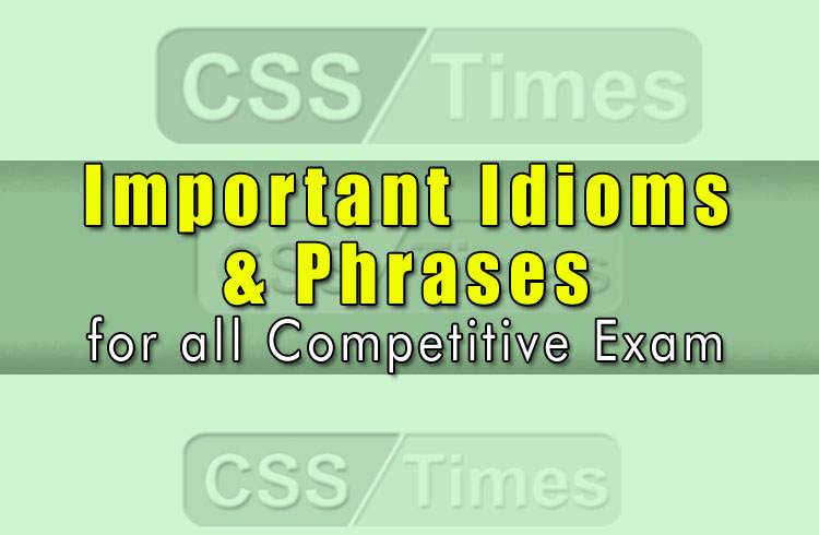 Important Idioms & Phrases for All Competitive Exams