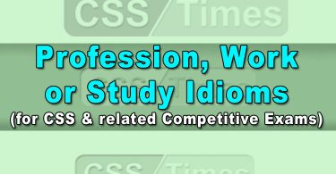 Profession, Work or Study Idioms (for CSS & related Competitive Exams)