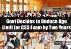 Govt Decides to Reduce Age Limit for CSS Exam by Two Years