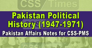 Pakistan Political History (1947-1971) | Pakistan Affairs Notes for CSS-PMS