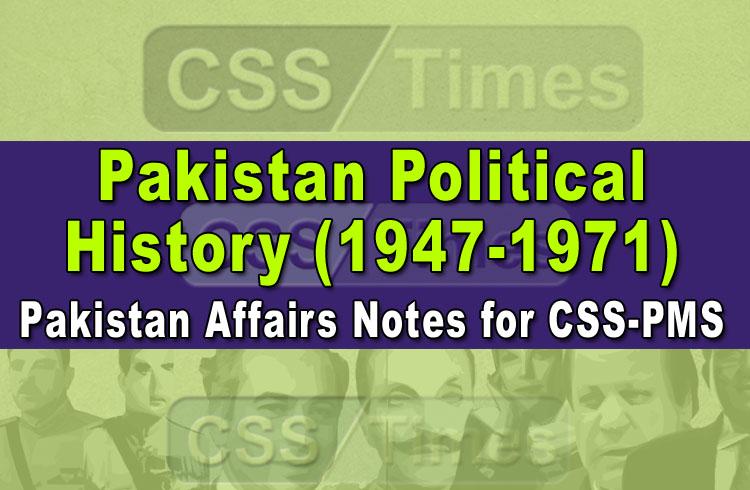 Pakistan Political History (1947-1971) | Pakistan Affairs Notes for CSS-PMS