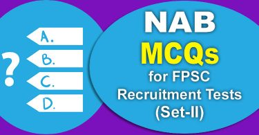 Important NAB MCQs for FPSC NAB Recruitment Tests (Set-II)
