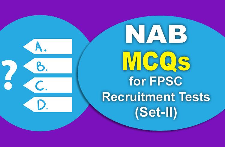 Important NAB MCQs for FPSC NAB Recruitment Tests (Set-II)