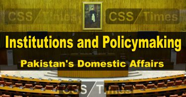 Institutions and Policymaking | (Pakistan's Domestic Affairs) | CSS Current Affairs