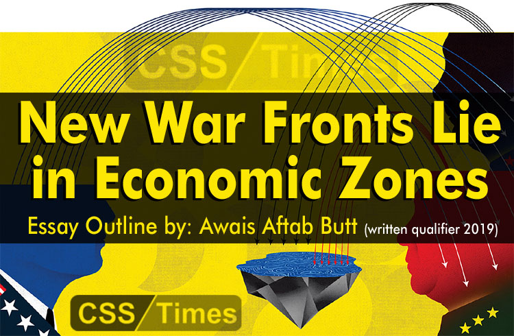 New War Fronts Lie in Economic Zones (Essay Outline by: Awais Aftab Butt)
