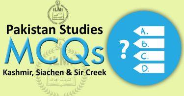 Pakistan Studies MCQs (Kashmir, Siachen & Sir Creek)